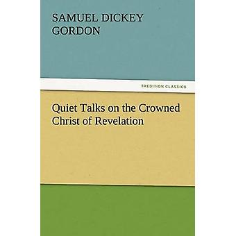 Quiet Talks on the Crowned Christ of Revelation by Gordon & S. D.
