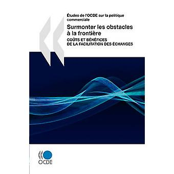tudes de lOCDE sur la politique commerciale Surmonter les obstacles  la frontire  Cots et bnfices de la facilitation des changes by OECD Publishing