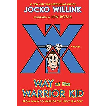 Way of the Warrior Kid - From Wimpy to Warrior the Navy Seal Way - A No
