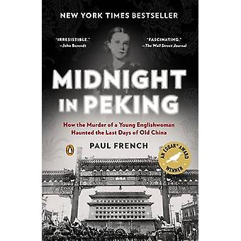 Midnight in Peking - How the Murder of a Young Englishwoman Haunted th