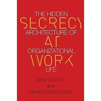 Secrecy at Work - The Hidden Architecture of Organizational Life by Ch