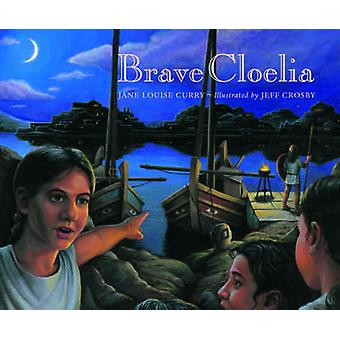 Brave Cloelia by Jane Louise Curry - Jeff Crosby - 9780892367634 Book