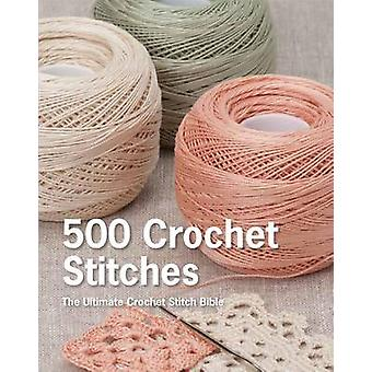 500 Crochet Stitches - The Ultimate Crochet Stitch Bible by Erika Knig