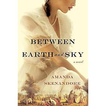 Between Earth And Sky by Amanda Skenandore - 9781496713667 Book