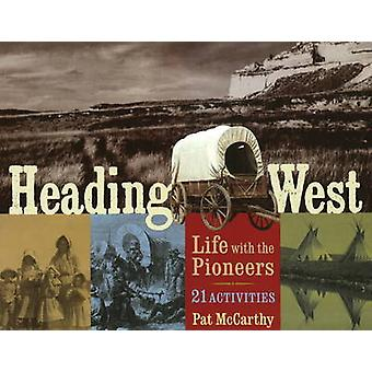 Heading West - Life with the Pioneers - 21 Activities by Pat McCarthy