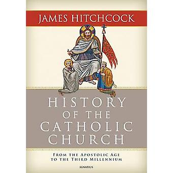 History of the Catholic Church - From the Apostolic Age to the Third M