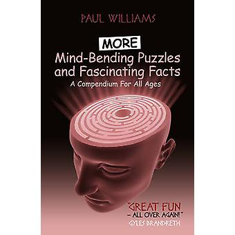 More Mind-Bending Puzzles and Fascinating Facts - A Compendium for All