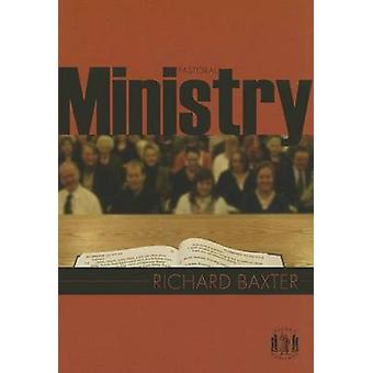 Pastoral Ministry - An Anthology from The Reformed Pastor by Richard B