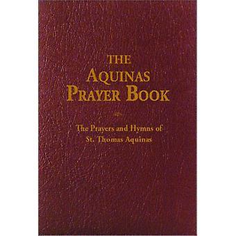 The Aquinas Prayer Book - The Prayers and Hymns of St Thomas Aquinas b