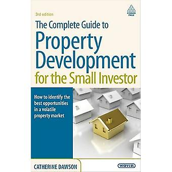 The Complete Guide to Property Development for the Small Investor. Catherine Dawson by Dawson & Catherine