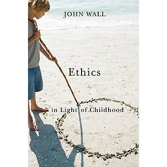 Ethics in Light of Childhood by Wall & John