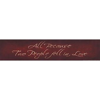 All Because Two People Fell in Love Poster Print by Bonnee Berry (18 x 4)