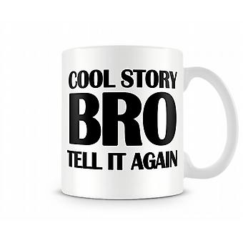 Cool Story Bro Tell It Again Printed Mug