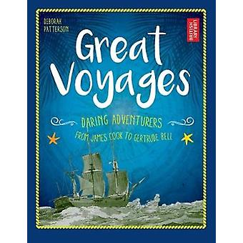 Great Voyages - Daring Adventurers From James Cook to Gertrude Bell by