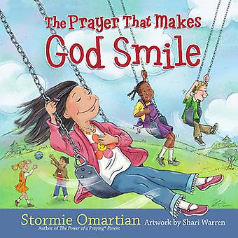 The Prayer That Makes God Smile by Stormie Omartian - Shari Warren -