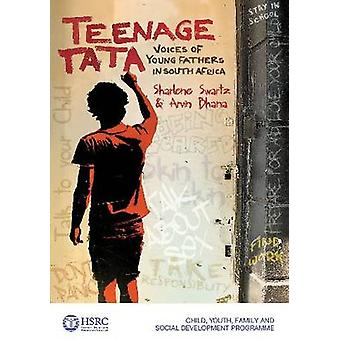 Teenage Tata - Voices of Young Fathers in South Africa by Sharlene Swa