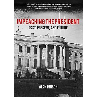Impeaching the President - Past - Present - and Future by Impeaching t