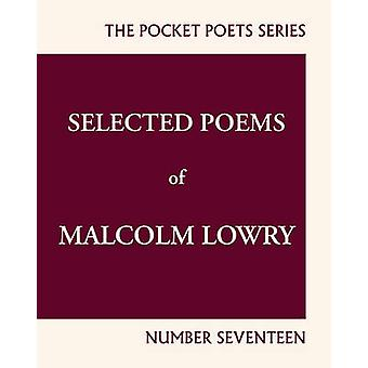 Selected Poems of Malcolm Lowry - City Lights Pocket Poets - Number 17