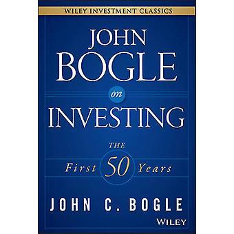 John Bogle om investering - de første 50 år af John C. Bogle - 978111