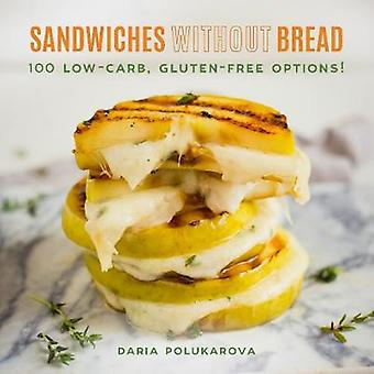 Sandwiches Without Bread - 100 Low-Carb - Gluten-Free Options! by Sand