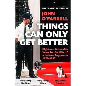 Things Can Only Get Better by John O'Farrell - 9781784163211 Book
