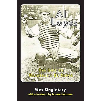 Al Lopez - The Life of Baseball's El Senor by Wes Singletary - 9780786
