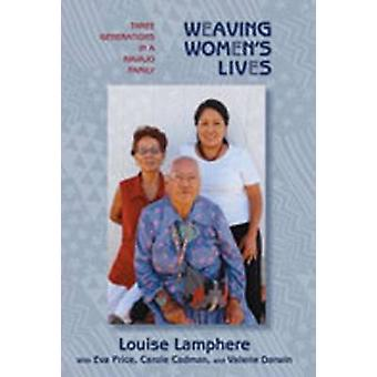 Weaving Women's Lives - Three Generations in a Navajo Family by Louise