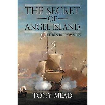 Tony Mead: The Secret of Angel Island Lt. Ben Burrows R.N von Tony Mead