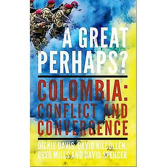 En stor kanske - Colombia - konflikten och konvergens av Dickie Davis-
