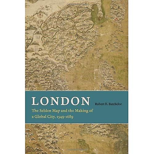 London  The Selden Map and the Making of a Global City, 1549 - 1689