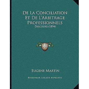 de La Conciliation Et de L'Arbitrage Professionnels: Discours (1894)