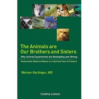 The Animals Are Our Brothers and Sisters: Why Animal Experiments Are Misleading and Wrong