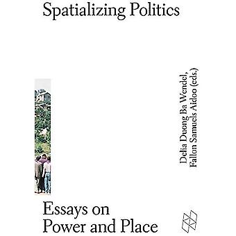 Spatializing Politics - Essays on Power and Place (Gsd Research)