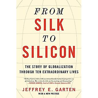 From Silk to Silicon: The Story of Globalization Through Ten Extraordinary Lives