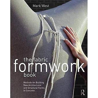 The Fabric Formwork Book: Methods for Building New Architectural and Structural� Forms in Concrete