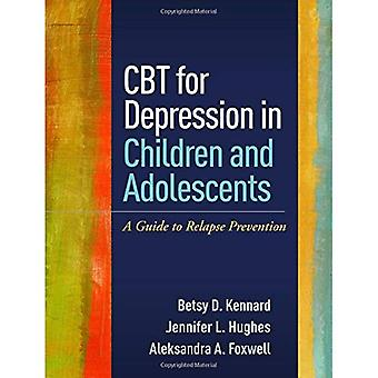 CBT for Depression in Children and Adolescents: A� Guide to Relapse Prevention