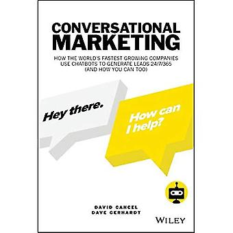 Conversational Marketing: How the World's Fastest Growing Companies Use Chatbots to Generate Leads 24/7/365 (and How You Can Too)