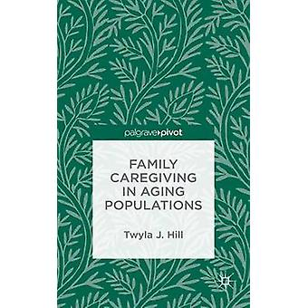 Family Caregiving in Aging Populations by Hill & Twyla J.