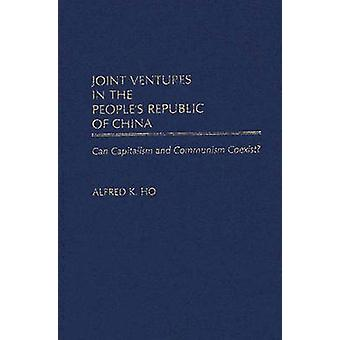 Joint Ventures in the Peoples Republic of China Can Capitalism and Communism Coexist by Ho & Alfred KuoLiang