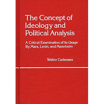 The Concept of Ideology and Political Analysis A Critical Examination of Its Usage by Marx Lenin and Mannheim by Carlsnaes & Walter
