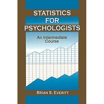 Statistics for Psychologists An Intermediate Course by Everitt & Brian S.