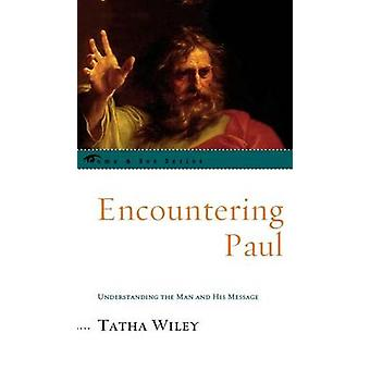 Encountering Paul Understanding the Man and His Message by Wiley & Tatha