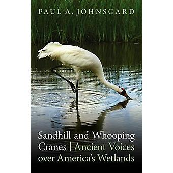 Sandhill and Whooping Cranes Ancient Voices Over Americas Wetlands by Johnsgard & Paul A.