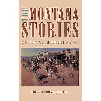 The Montana Stories of Frank B. Linderman by Linderman & Frank B.