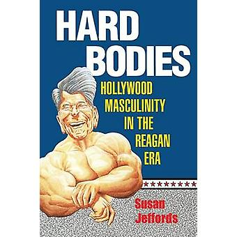 Hard Bodies Hollywood Masculinity in the Reagan Era by Jeffords & Susan