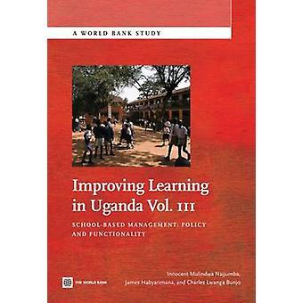 Verbetering van leren in Oeganda Vol. III SchoolBased Management beleid en functionaliteit door Najjumba & Innocent Mulindwa