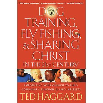 Koiran koulutus Perhokalastus jakaminen Kristuksen 2000-luvulla valtuuttamisesta seurakuntasi rakentaa yhteisön kautta jaettu etujen Haggard & Ted
