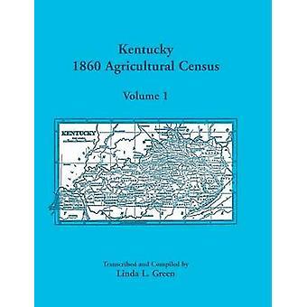 Kentucky 1860 Landwirtschaftszählung Band 1 für Floyd Franklin Fulton Gallatin Garrard Grant Gräber Grayson grün Greenup Hancock Hardin ein von Green & Linda L.