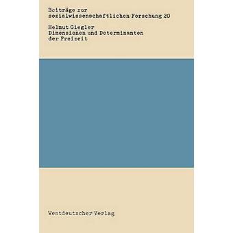 Dimensionen und Determinanten der Freizeit Eine Bestandsaufnahme der sozialwissenschaftlichen Freizeitforschung par Giegler & Helmut