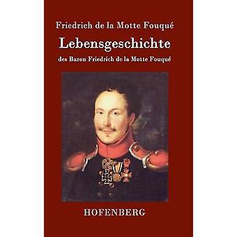 Lebensgeschichte des Baron Friedrich de la Motte Fouqu by Friedrich de la Motte Fouqu